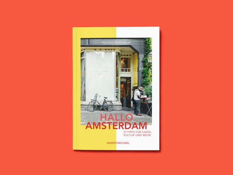Hallo-Amsterdam-27-Tipps-für-Kultur-Cafés-und-mehr-Harriet-Dohmeyer-Reiseführer-Ankerwechsel